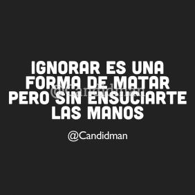 20170216-ignorar-es-una-forma-de-matar-pero-sin-ensuciarte-las-manos-candidman-instagram-watermark