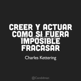 20170220-creer-y-actuar-como-si-fuera-imposible-fracasar-charles-kettering-candidman-instagram-watermark
