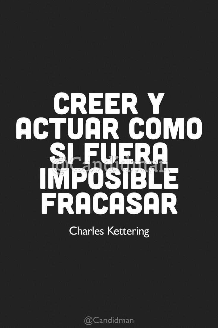 20170220-creer-y-actuar-como-si-fuera-imposible-fracasar-charles-kettering-candidman-pinterest-watermark