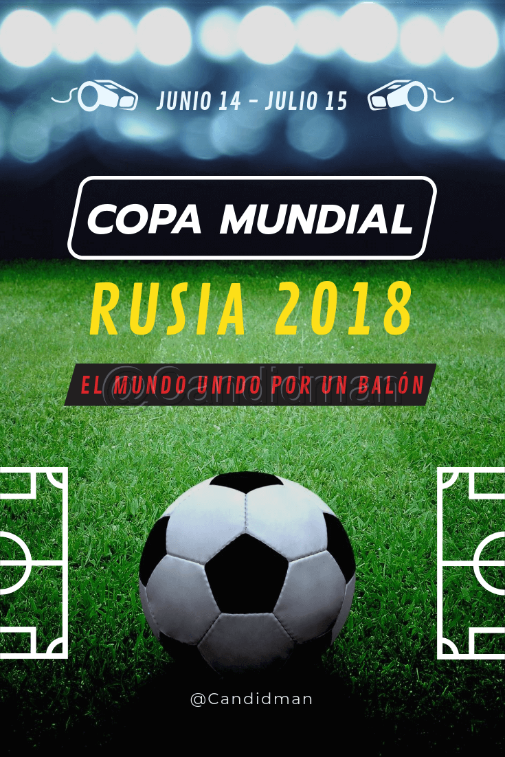 20180614 Copa Mundial Rusia 2018 El mundo unido por un balón - @Candidman Pinterest W X
