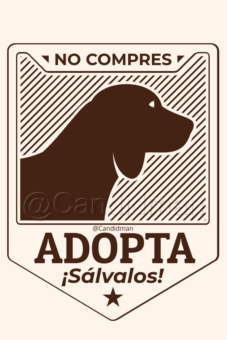 20180810 Adopta No compres ¡Sálvalos! - @Candidman Pinterest W
