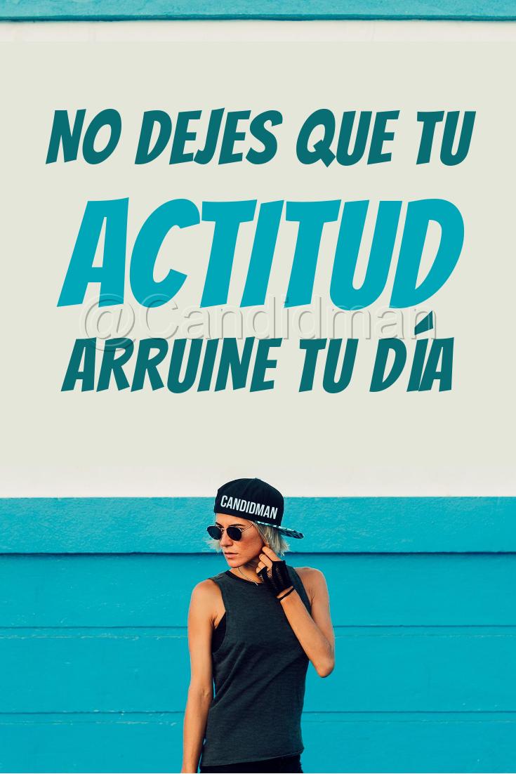 20180815 No dejes que tu actitud arruine tu día - @Candidman Pinterest W